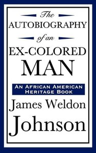 The Autobiography of an Ex-Colored Man (An African American Heri