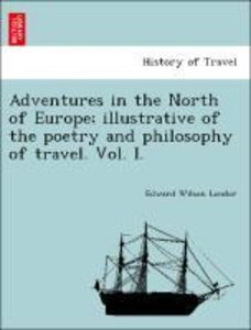 Adventures in the North of Europe; illustrative of the poetry an