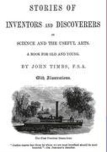 Stories of Inventors and Discoverers in Science and the Useful A