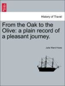 From the Oak to the Olive: a plain record of a pleasant journey.