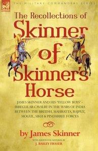 THE RECOLLECTIONS OF SKINNER OF SKINNER'S HORSE - JAMES SKINNER