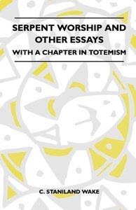 Serpent Worship And Other Essays - With A Chapter In Totemism