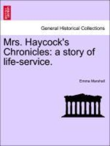 Mrs. Haycock's Chronicles: a story of life-service.
