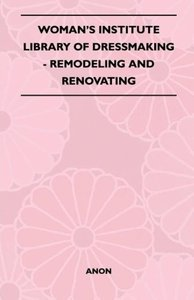 Woman's Institute Library Of Dressmaking - Remodeling And Renova