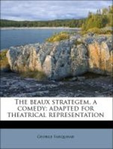 The beaux strategem, a comedy; adapted for theatrical representa