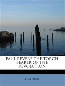 PAUL REVERE THE TORCH BEARER OF THE REVOLUTION