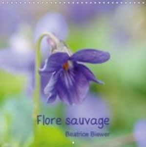 Flore sauvage (Calendrier mural 2015 300 × 300 mm Square)