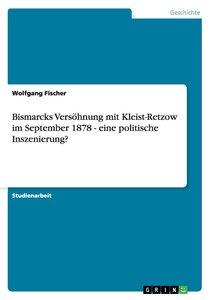 Bismarcks Versöhnung mit Kleist-Retzow im September 1878 - eine