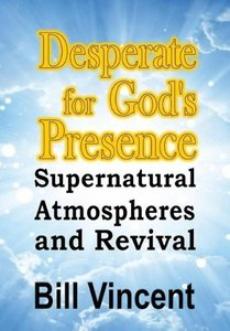 Desperate for God's Presence: Supernatural Atmospheres and Reviv