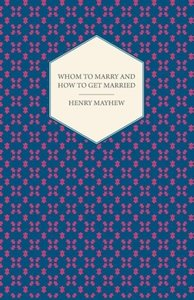 Whom to Marry and how to get Married; Or, The Adventures of a La