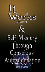 It Works by R. H. Jarrett AND Self Mastery Through Conscious Aut