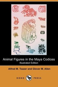 Animal Figures in the Maya Codices (Illustrated Edition) (Dodo P