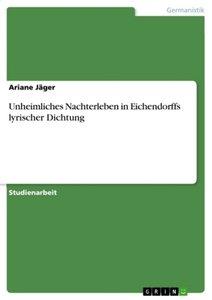 Unheimliches Nachterleben in Eichendorffs lyrischer Dichtung