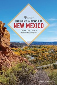 Backroads & Byways Around New Mexico: Drives, Day Trips, and Wee