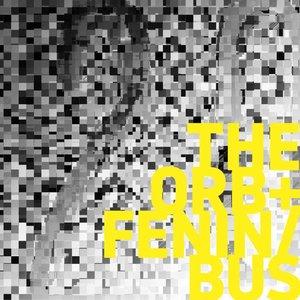 The Orb+Fenin/Bus