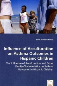 Influence of Acculturation on Asthma Outcomes in Hispanic Childr