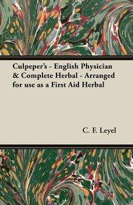 Culpeper's - English Physician & Complete Herbal - Arranged for