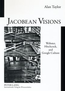 Jacobean Visions: Webster, Hitchcock, and Google Culture