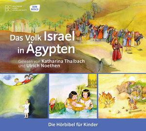 Das Volk Israel in Ägypten. Die Hörbibel für Kinder. Gelesen von