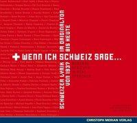 Wenn Ich Schweiz Sage...Schweizer Lyrik - zum Schließen ins Bild klicken