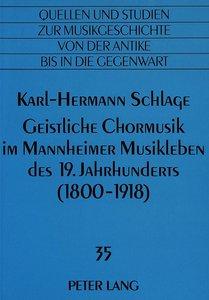 Geistliche Chormusik im Mannheimer Musikleben des 19. Jahrhunder