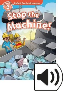 Oxford Read and Imagine: Level 2. Stop the Machine Audio Pack