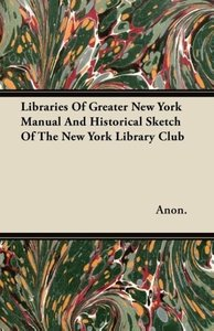 Libraries Of Greater New York Manual And Historical Sketch Of T