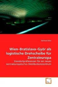 Wien-Bratislava-Györ als logistische Drehscheibe für Zentraleuro