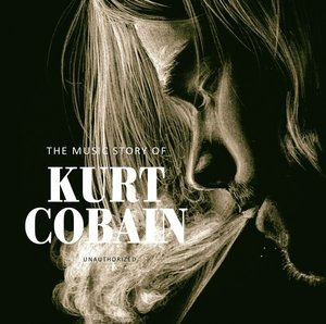 Music Story Of Kurt Cobain-Unauthorized
