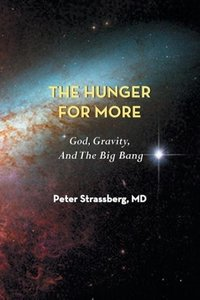 The Hunger for More: God, Gravity, and the Big Bang