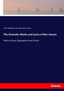 The Dramatic Works and Lyrics of Ben Jonson