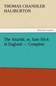 The Attaché, or, Sam Slick in England - Complete