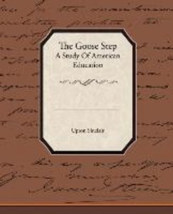 The Goose Step A Study Of American Education
