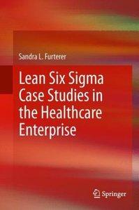 Lean Six Sigma Case Studies in the Healthcare Enterprise