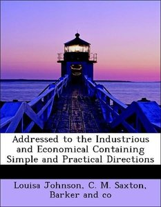 Addressed to the Industrious and Economical Containing Simple an