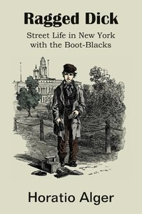 Ragged Dick, Street Life in New York with the Boot-Blacks