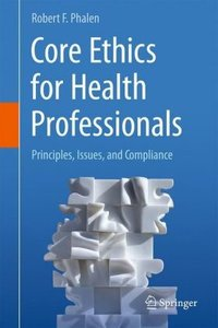 Core Ethics for Biomedical and Health Professionals