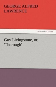 Guy Livingstone, or, 'Thorough'