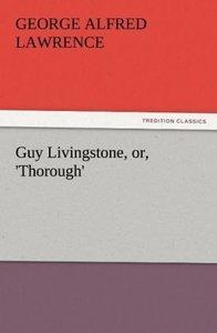 Guy Livingstone, or, 'Thorough'