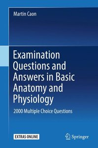 Examination Questions and Answers in Basic Anatomy and Physiolog