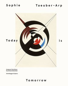 Sophie Taeuber-Arp - Today is Tomorrow