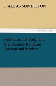 Pantheism, Its Story and Significance Religions Ancient and Mode