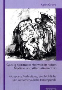 Geistig-spirituelle Heilweisen neben Medizin und Alternativmediz