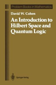 An Introduction to Hilbert Space and Quantum Logic