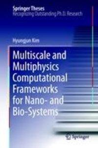 Multiscale and Multiphysics Computational Frameworks for Nano- a
