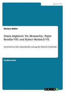 Dante Alighieris 'De Monarchia', Papst Bonifaz VIII. und Kaiser
