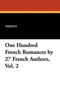 One Hundred French Romances by 27 French Authors, Vol. 2