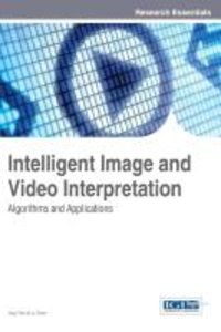Intelligent Image and Video Interpretation: Algorithms and Appli