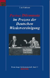 Pariser Dilemmata im Prozess der Deutschen Wiedervereinigung