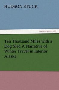 Ten Thousand Miles with a Dog Sled A Narrative of Winter Travel